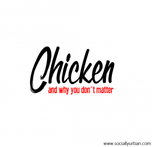 Chicken & Why You Don't Matter