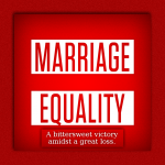 Marriage Equality A bittersweet victory